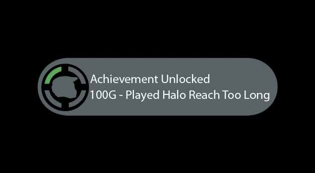 funny achievement unlocked image. says 100g - played halo reach too much